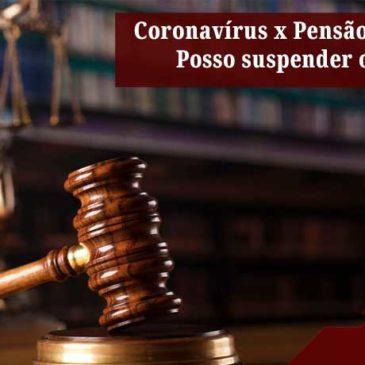 Coronavírus x Pensão Alimentícia: Posso suspender o pagamento?